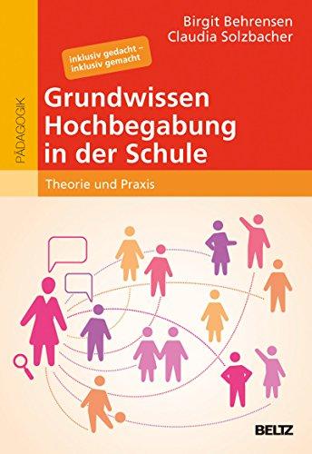 Grundwissen Hochbegabung in der Schule: Theorie und Praxis. Inklusiv gedacht – inklusiv gemacht (hochbegabung und pädagogische praxis)