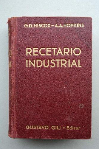 Hiscox, G. D. - Recetario Industrial : Enciclopedia De Fórmulas, Secretos, Recetas, Prácticas De Taller, Manipulaciones (...) / G. D. Hiscox, A. A. Hopkins