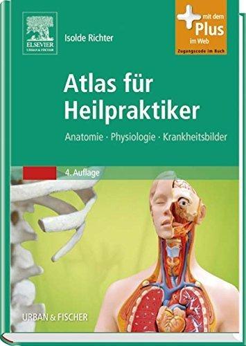 Atlas für Heilpraktiker: Anatomie - Physiologie - Krankheitsbilder - mit Zugang zum Elsevier-Portal by Isolde Richter (2013-08-16) par Isolde Richter