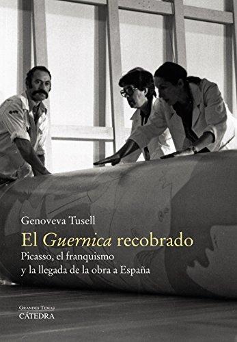 El Guernica recobrado. Picasso, el franquismo y la llegada de la obra a España (Arte Grandes Temas)