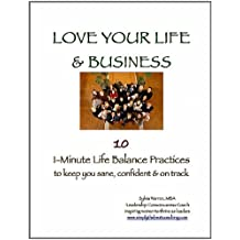 Love Your Life & Business: 10 1-Minute Life Balance Practices...to keep you sane, confident and on track (English Edition)