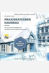 Praxisratgeber Hausbau: Der komprimierte Ratgeber für Hausbauer und Immobilieninteressierte, mit Bautagebuch! Taschenbuch