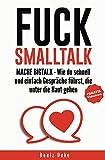 FUCK SMALLTALK - Mache BigTalk: Wie du schnell und einfach Gespräche führst, die unter die Haut gehen