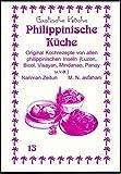 Philippinische Küche: Original Kochrezpete von den philippinischen Inseln (Luzon, Bicol, Visayan, Mindanao und Panay u.v.a.) (Exotische Küche)