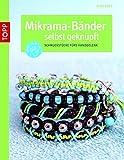 Mikrama-Bänder selbst geknüpft: Schmuckstücke fürs Handgelenk (kreativ.kompakt.)