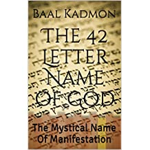 The 42 Letter Name of God: The Mystical Name Of Manifestation (Sacred Names Book 6) (English Edition)