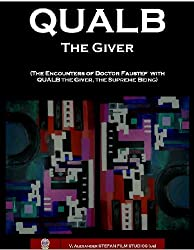 QUALB the Giver(The Encounters of Doctor Faustef with QUALB the Giver, the Supreme Being)