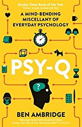 Psy-Q: A Mind-Bending Miscellany Of Everyday Psychology by Ben Ambridge (2015-07-30)