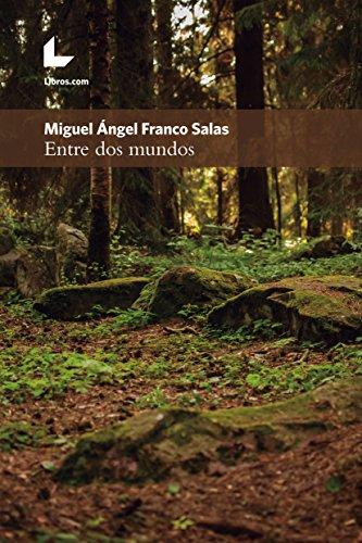 Entre dos mundos por Miguel Ángel Franco Salas