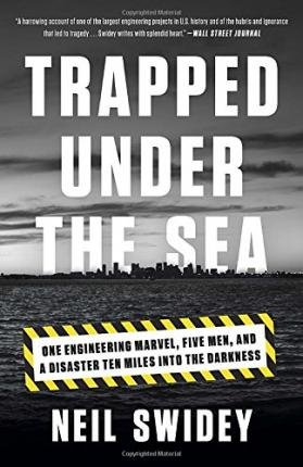 [(Trapped Under the Sea: One Engineering Marvel, Five Men, and a Disaster Ten Miles Into the Darkness)] [Author: Neil Swidey] published on (February, 2015)