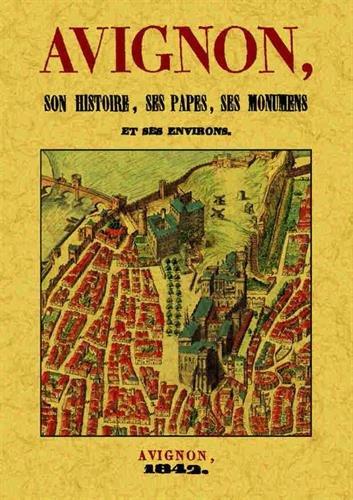 Avignon, son histoire, ses papes, ses monuments
