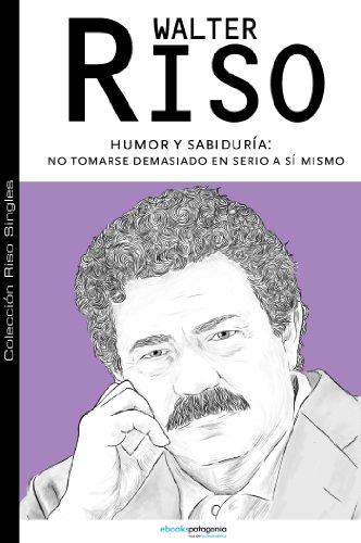 Humor y sabiduría: no tomarse demasiado en serio a sí mismo (Colección Riso Singles) por Walter Riso