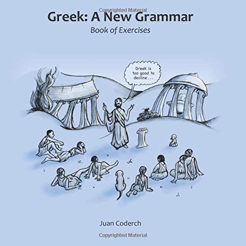 Greek: A New Grammar: Book of Exercises por Juan Coderch