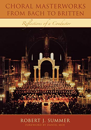 Choral Masterworks from Bach to Britten: Reflections of a Conductor por Robert J. Summer