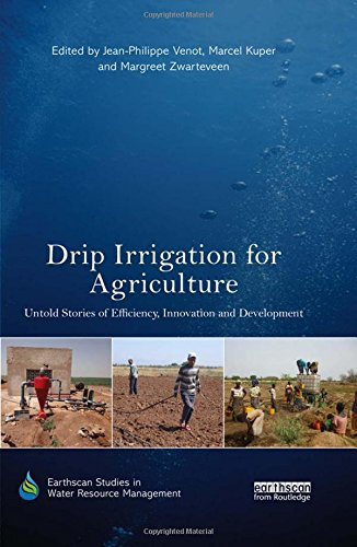 Drip Irrigation for Agriculture: Untold Stories of Efficiency, Innovation and Development (Earthscan Studies in Water Resource Management)
