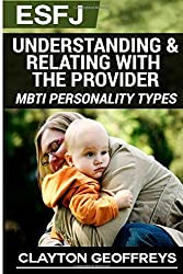 ESFJ: Understanding & Relating with the Provider: Volume 2 (MBTI Personality Types) by Clayton Geoffreys (2015-01-31)