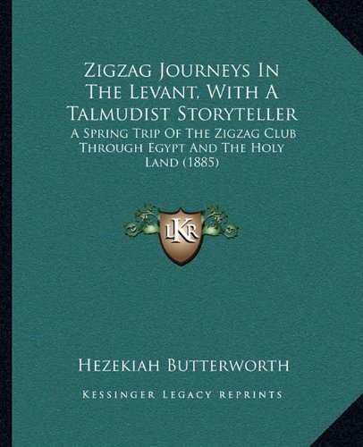 Zigzag Journeys in the Levant, with a Talmudist Storyteller: A Spring Trip of the Zigzag Club Through Egypt and the Holy Land (1885)