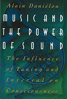 Music and the Power of Sound: The Influence of Tuning and Interval on Consciousness par [Daniélou, Alain]