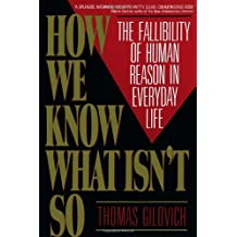 How We Know What isn't So: Fallibility of Human Reason in Everyday Life by Thomas Gilovich (1993-04-26)