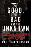 The Good, the Bad and the Unknown: Deep, Dark and Captivating Crime Stories from India