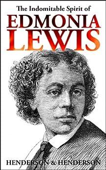 The Indomitable Spirit of Edmonia Lewis. A Narrative Biography. by [Henderson, Harry, Henderson, Albert]