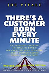 [(There's a Customer Born Every Minute : P. T. Barnum's Amazing 10 Rings of Power for Creating Fame, Fortune, and a Business Empire Today Guaranteed!)] [By (author) Joe Vitale ] published on (May, 2006)