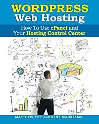 WordPress Web Hosting: How To Use cPanel and Your Hosting Control Center (Read2L by Kent Mauresmo (2014-04-03)