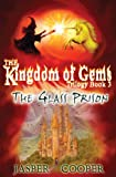 The Glass Prison: Book 3 in The Kingdom of Gems Trilogy (a thrilling childrens adventure book for age 9-14)