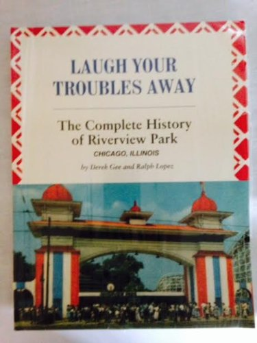 Laugh your troubles away: The complete history of Riverview Park, Chicago, Illinois -