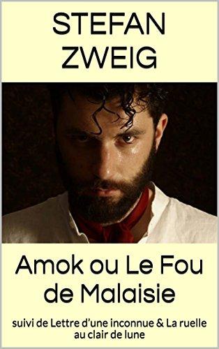 Amok ou Le Fou de Malaisie: suivi de Lettre d'une inconnue & La ruelle au clair de lune (French Edition)