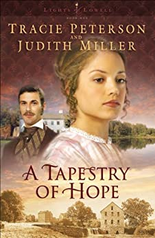A Tapestry of Hope (Lights of Lowell Book #1) par [Peterson, Tracie, Miller, Judith]
