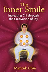 The Inner Smile: Increasing Chi through the Cultivation of Joy by Mantak Chia (2008-08-12)