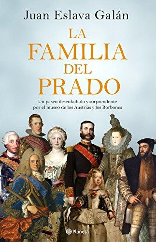 La familia del Prado: Un paseo desenfadado y sorprendente por el museo de los Austrias y los Borbones (No Ficción) por Juan Eslava Galán