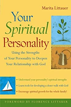 Your Spiritual Personality: Using the Strengths of Your Personality to Deepen Your Relationship with God di [Littauer, Marita]