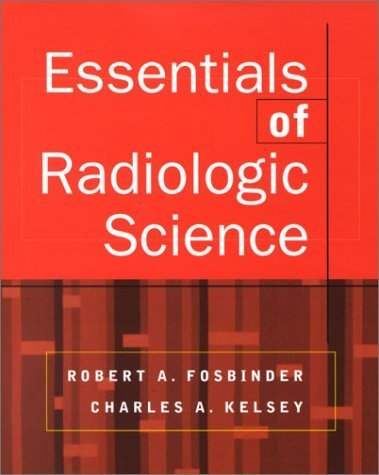 Essentials of Radiologic Science by Fosbinder, Robert, Kelsey, Charles A. (2001) Paperback