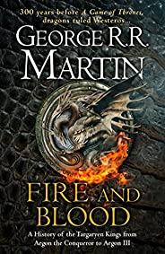 Fire and Blood: A History of the Targaryen Kings from Aegon the Conqueror to Aegon III as scribed by Archmaest