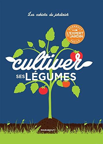 Les cahiers du jardinier : Cultiver ses légumes par Collectif
