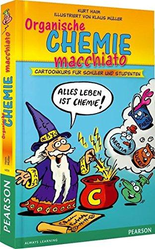 Organische Chemie macchiato: Cartoonkurs für Schüler und Studenten (Pearson Studium - Scientific Tools)