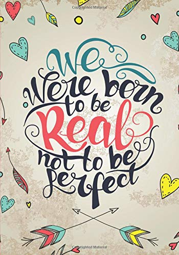 We Were Born To Be Real Not To Be Perfect: Lined Journal 7 x 10 (Inspirational Journals)
