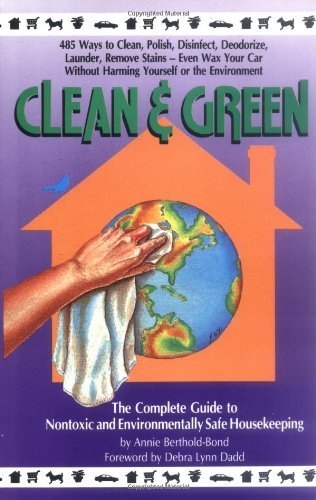 Clean and Green: The Complete Guide to Non-Toxic and Environmentally Safe Housekeeping by Annie Berthold-Bond (1994-01-24)