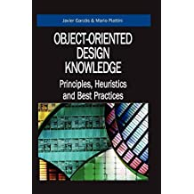 Object-Oriented Design Knowledge: Principles, Heuristics and Best Practices