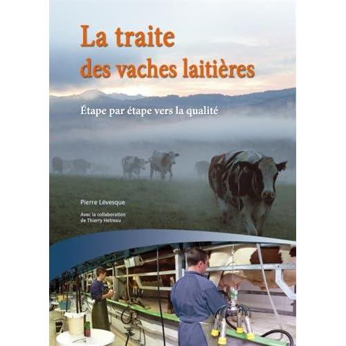 La traite des vaches laitières : Etape par étape vers la qualité - Guide pratique