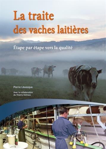 La traite des vaches laitières : Etape par étape vers la qualité - Guide pratique par Pierre Lévesque