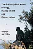 The Barbary Macaque: Biology, Management and Conservation: Biology and Conservation