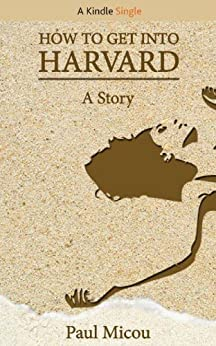 How to Get Into Harvard (Kindle Single) by [Micou, Paul]