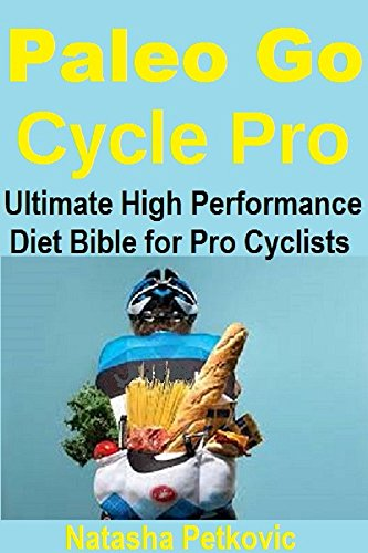 Paleo Go Cycle Pro: THE ULTIMATE HIGH PERFORMANCE DIET GUIDE FOR AMATEUR AND PROFESSIONAL CYCLISTS (English Edition) por Natasha Petkovic