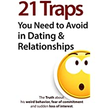 21 Traps You Need to Avoid in Dating & Relationships (The Truth about his weird behavior, fear of commitment and sudden loss of interest) (English Edition)