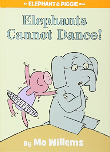 Elephants Cannot Dance! (An Elephant & Piggie Book)