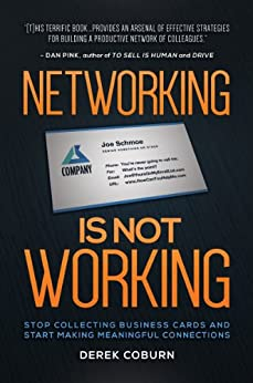 Networking Is Not Working: Stop Collecting Business Cards and Start Making Meaningful Connections by [Coburn, Derek]
