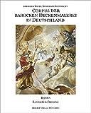 Corpus der barocken Deckenmalerei in Deutschland, Bd.6, Freistaat Bayern, Regierungsbezirk Oberbayern, Stadt und Landkreis Freising -